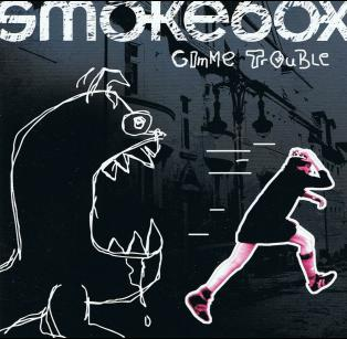 Smoke Box - Gimme Trouble